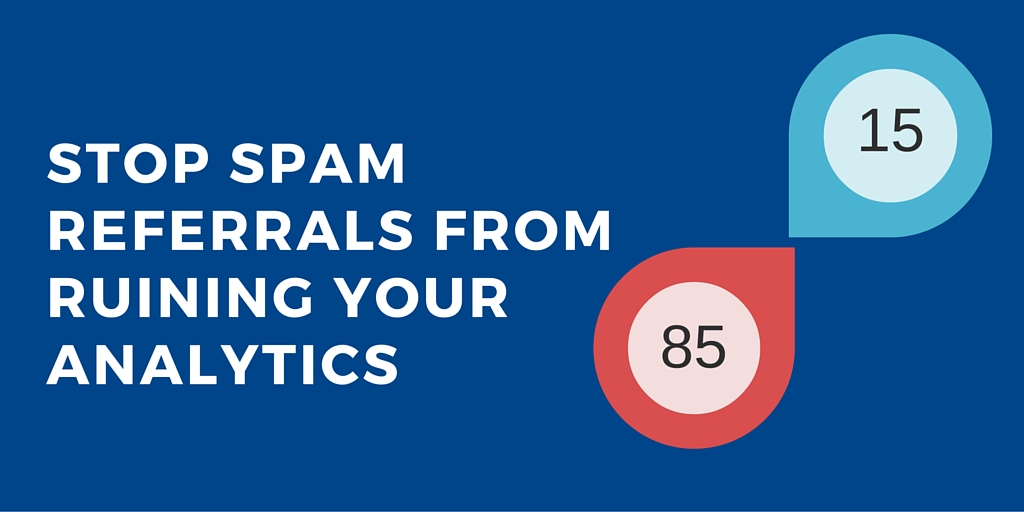 Stop SPAM referrals from ruining your analytics
